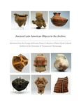 Ancient Latin American objects in the archive: selections from the George and Louise Patten collection of Salem Hyde cultural artifacts at the University of Tennessee at Chattanooga by University of Tennessee at Chattanooga, Olivia Wolf, Heather Allen, Rebekah Assid, Caitlin Ballone, Shaurie Bidot, Katlynn Campbell, McKenzie Cleveland, Keturah Cole, Kyle Cumberton, Morgan Craig, Mallory Cook, Nora Fernandez, Briana Fitch, Aaliyah Garnett, Hailey Gentry, Riley Grisham, Chelsey Hall, Abby Kandrach, Casper Kittle, Jodi Koski, Anna Lee, Peter Li, Sammy Mai, Amber McClane, Silvey McGregor, Brcien Partin, Kaitlyn Seahorn, Cecily Salyer, Stephanie Swart, Cameron Williams, Lauren Williamson, and Hannah Wimberly Lowe